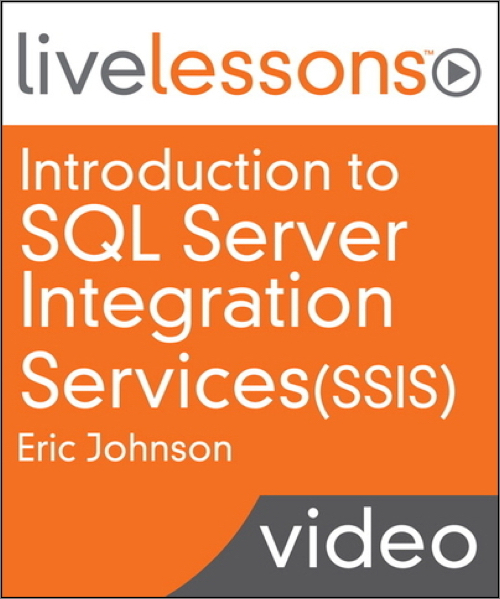 Introduction to SQL Server Integration Services (SSIS) LiveLessons