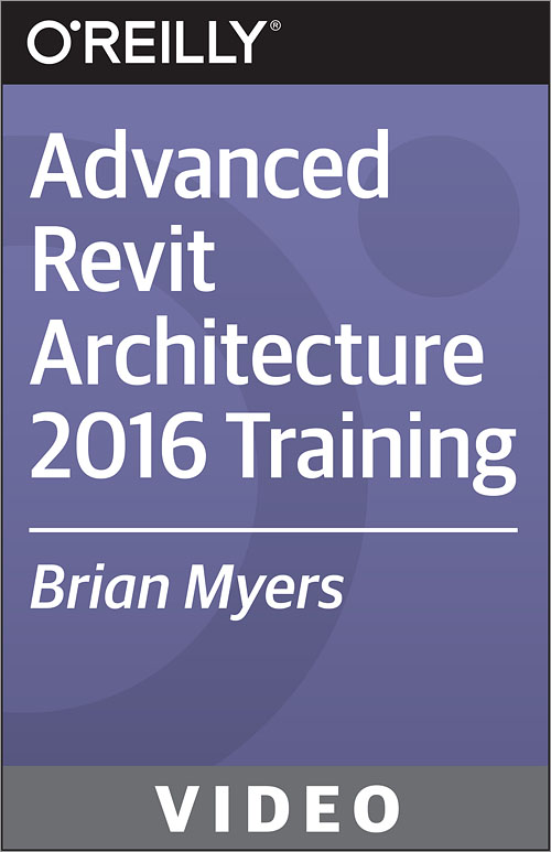 Advanced revit architecture 2016 training o 39 reilly media for O reilly software architecture conference 2016