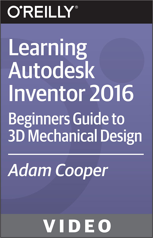 Learning Autodesk Inventor 2016 - O'Reilly Media