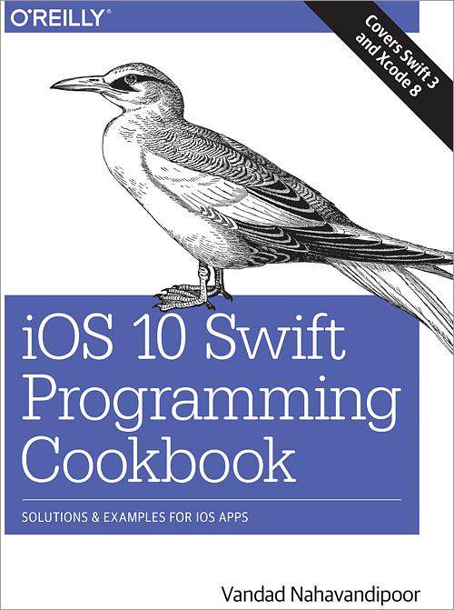 iOS 10 Swift Programming Cookbook - O'Reilly Media