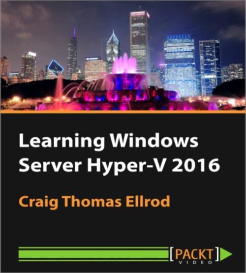 Learning Windows Server Hyper-V 2016 - O'Reilly Media