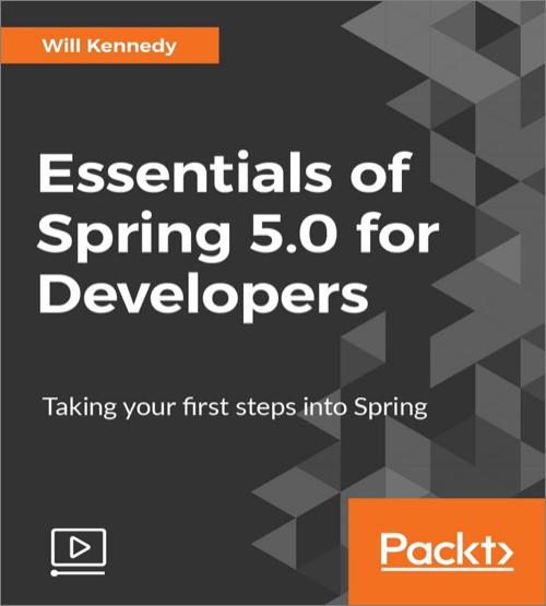 Essentials of Spring 5 0 for Developers - O'Reilly Media