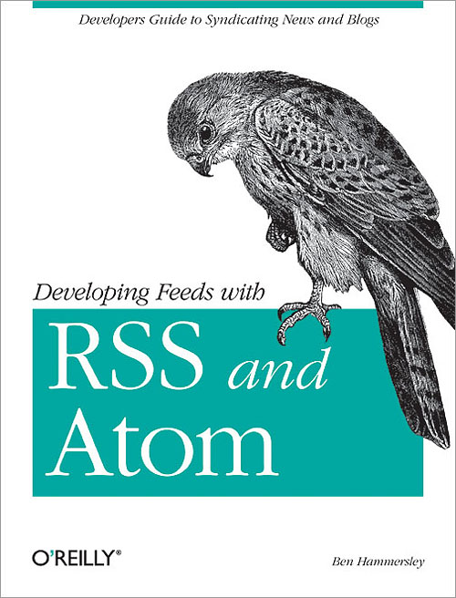 Developing Feeds with RSS and Atom: Developers Guide to Syndicating News & Blogs
