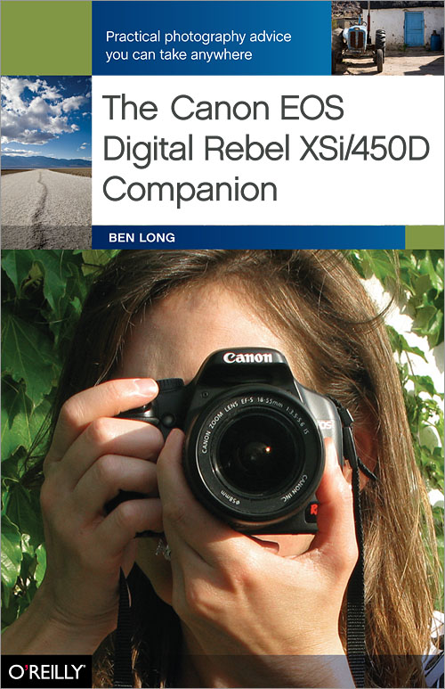 The Canon EOS Digital Rebel XSi/450D Companion - O'Reilly Media
