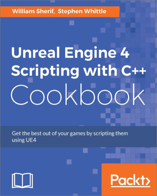 Unreal Engine 4 Scripting with C++ Cookbook - O'Reilly Media