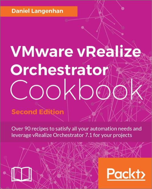 VMware vRealize Orchestrator Cookbook, 2nd Edition - O