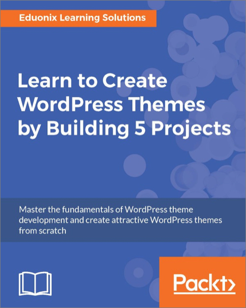 Learn to Create WordPress Themes by Building 5 Projects - O\'Reilly Media