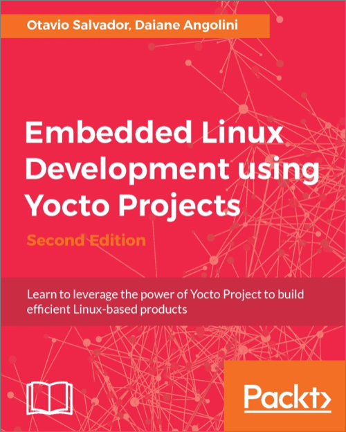 Embedded Linux Development using Yocto Projects, 2nd Edition