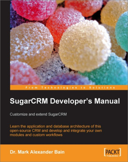 Sugarcrm developer's manual: customize and extend sugarcrm o.